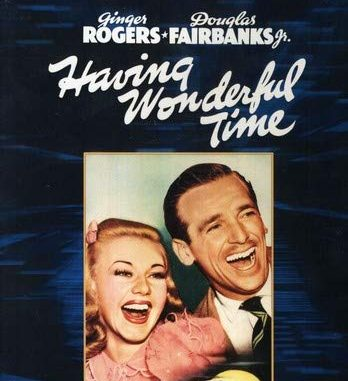 Having Wonderful Time (1938) starring Ginger Rogers, Douglas Fairbanks Jr.
